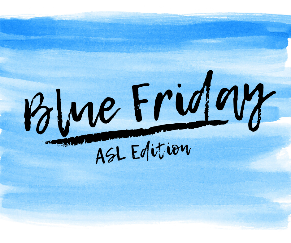 Blue Friday - ASL Edition
